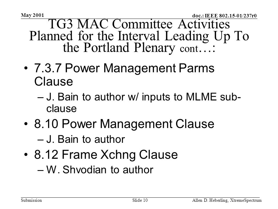 doc.: IEEE 802.15-01/237r0 Submission May 2001 Allen D. Heberling, XtremeSpectrumSlide 10 TG3 MAC Committee Activities Planned for the Interval Leadin