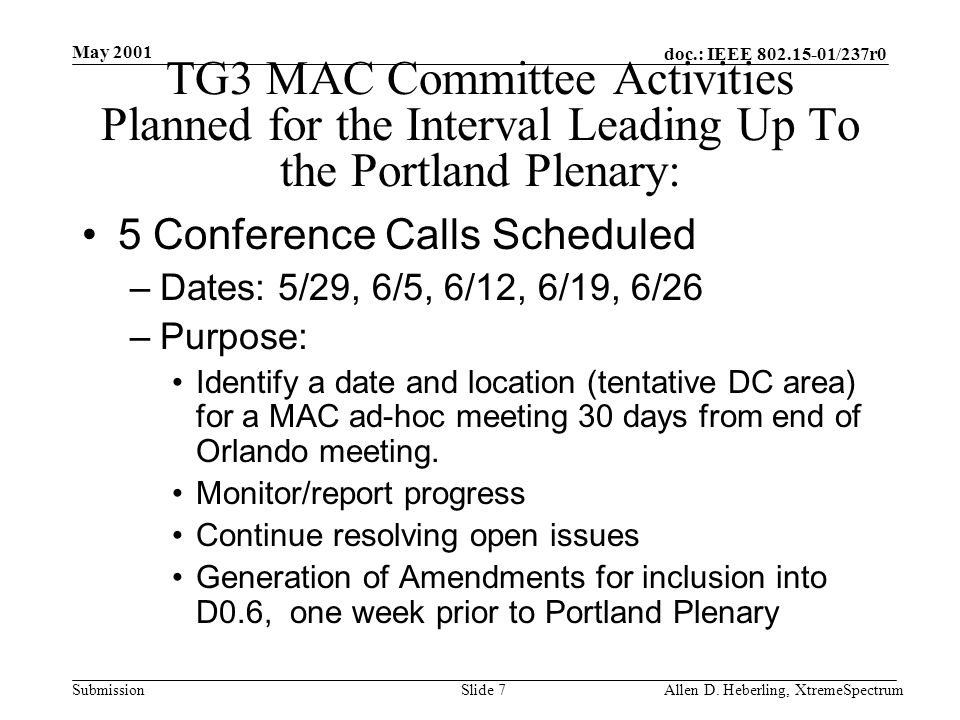 doc.: IEEE 802.15-01/237r0 Submission May 2001 Allen D. Heberling, XtremeSpectrumSlide 7 TG3 MAC Committee Activities Planned for the Interval Leading