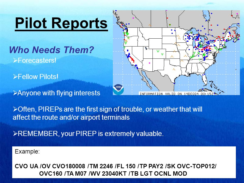 Pilot Reports  Forecasters.  Fellow Pilots.