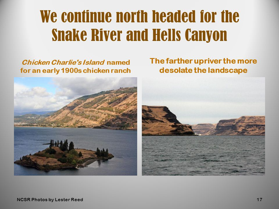 Chicken Charlie s Island named for an early 1900s chicken ranch The farther upriver the more desolate the landscape We continue north headed for the Snake River and Hells Canyon NCSR Photos by Lester Reed17
