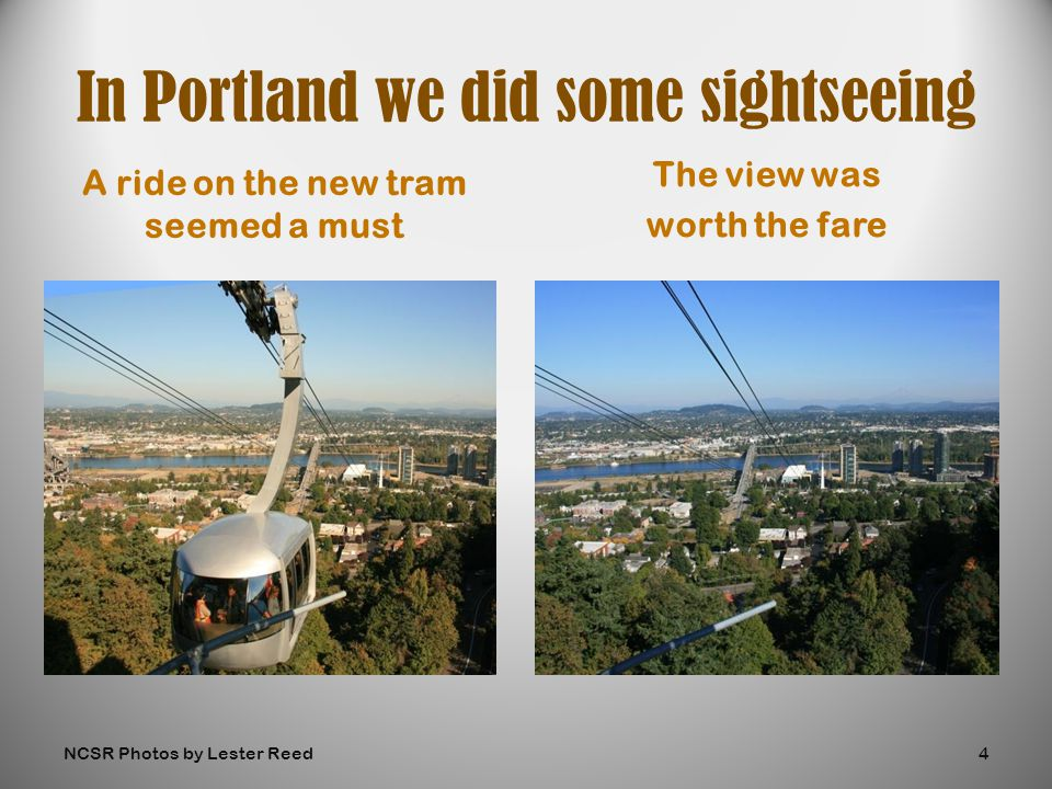 A ride on the new tram seemed a must The view was worth the fare In Portland we did some sightseeing NCSR Photos by Lester Reed4