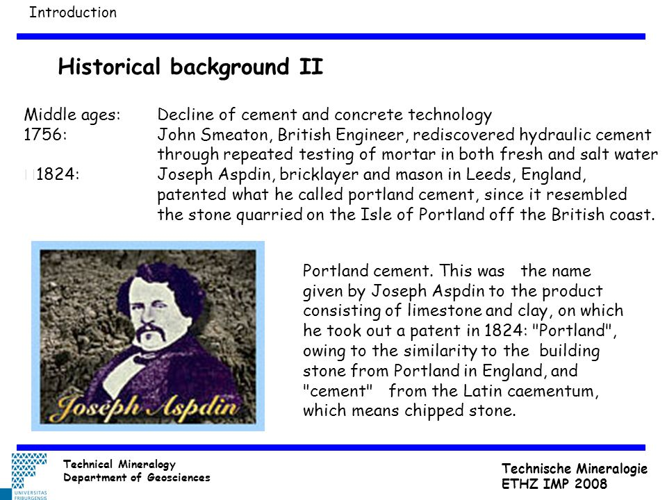 Middle ages:Decline of cement and concrete technology 1756:John Smeaton, British Engineer, rediscovered hydraulic cement through repeated testing of m