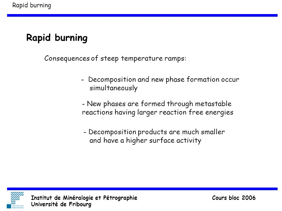 Rapid burning Consequences of steep temperature ramps: - Decomposition and new phase formation occur simultaneously - New phases are formed through me
