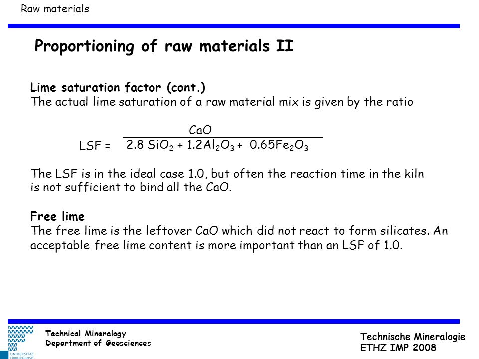 Proportioning of raw materials II Lime saturation factor (cont.) The actual lime saturation of a raw material mix is given by the ratio CaO 2.8 SiO 2