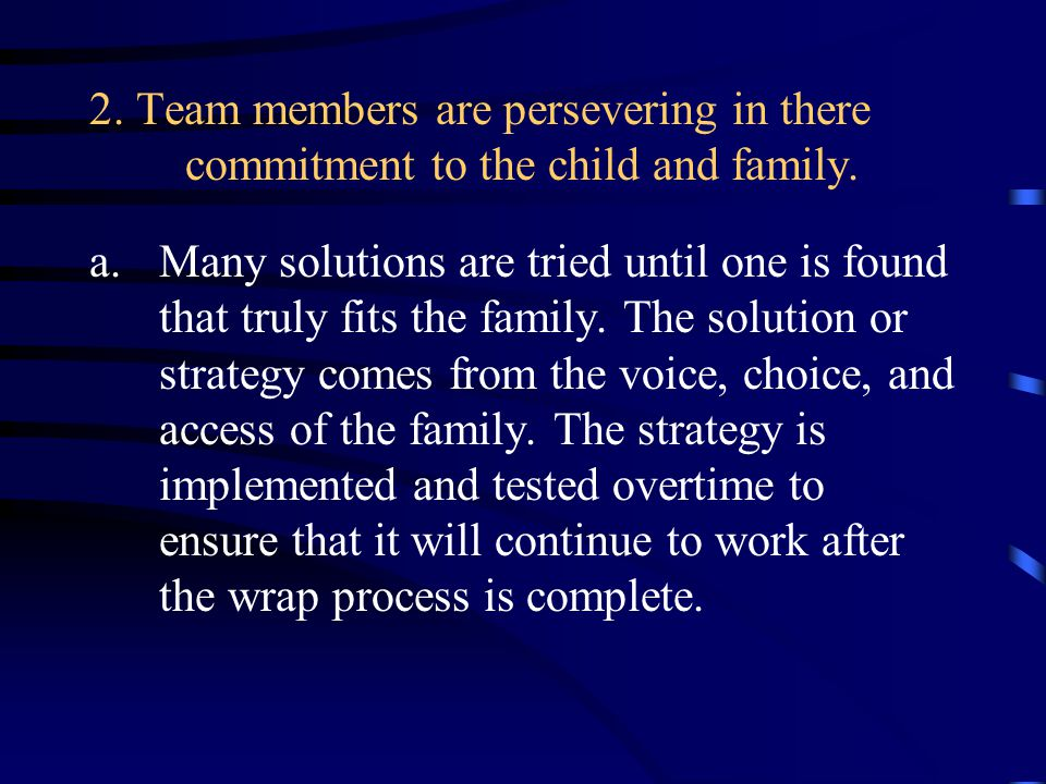 2. Team members are persevering in there commitment to the child and family.