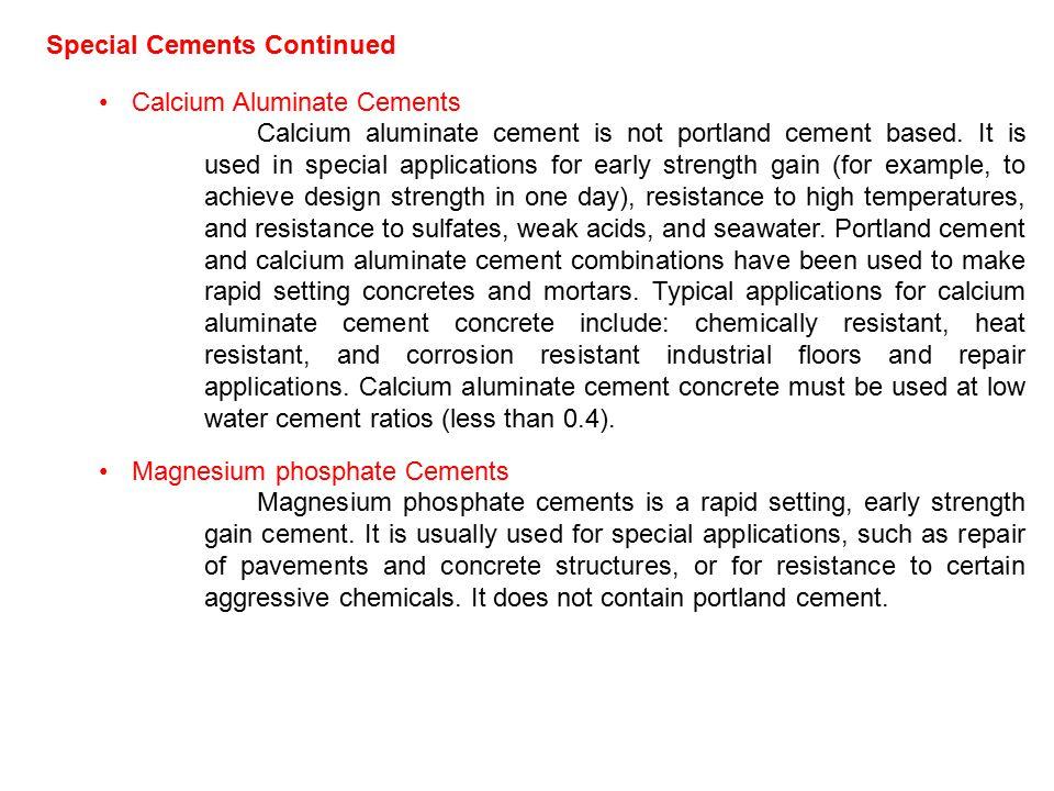 Special Cements Continued Calcium Aluminate Cements Calcium aluminate cement is not portland cement based.