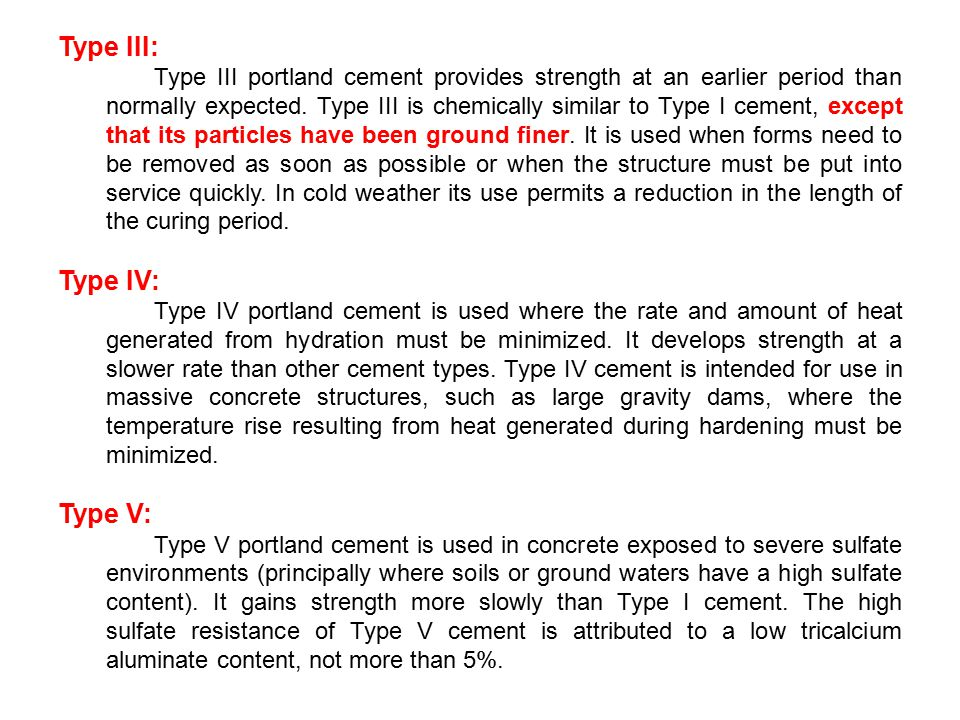 Type III: Type III portland cement provides strength at an earlier period than normally expected.
