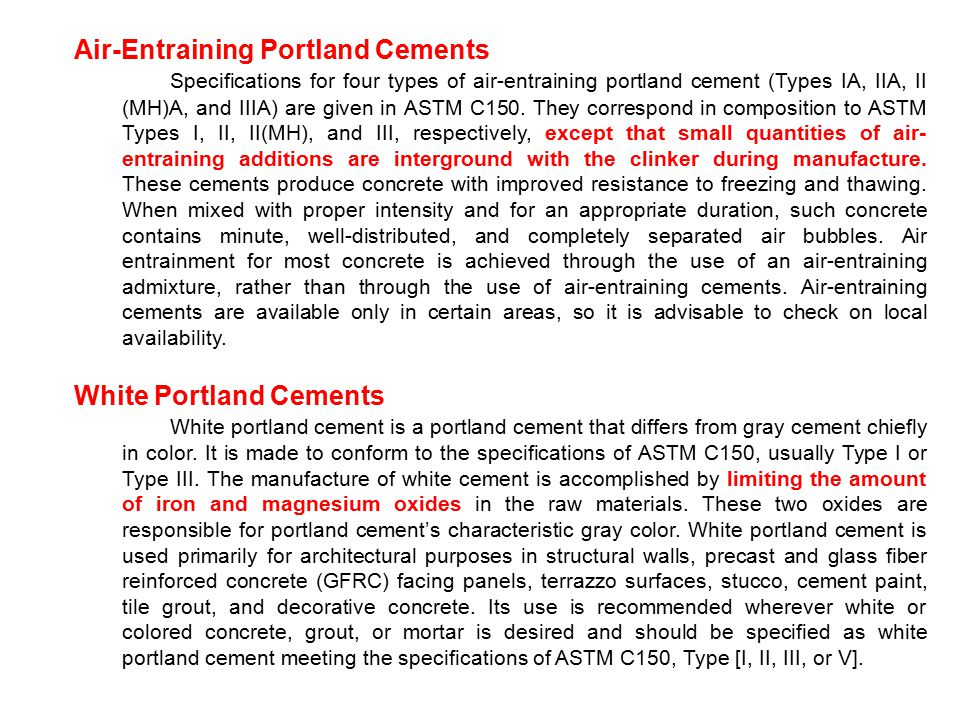 Air-Entraining Portland Cements Specifications for four types of air-entraining portland cement (Types IA, IIA, II (MH)A, and IIIA) are given in ASTM C150.