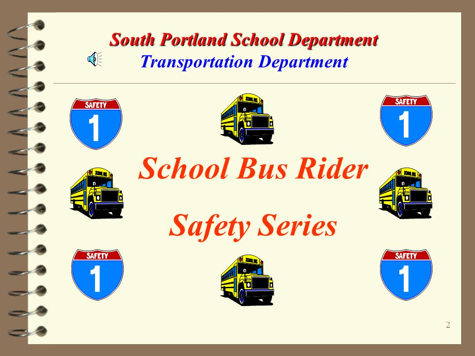 22 South Portland School Department South Portland School Department Transportation Department PARENTS & TEACHERS Please take the time to check clothing to make sure that it is safe.