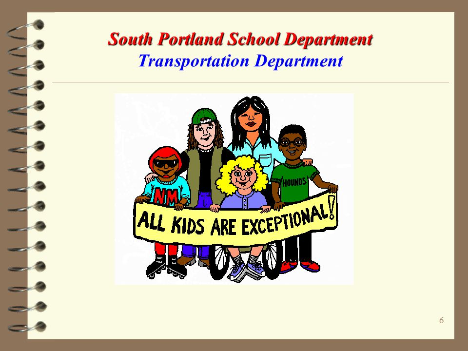 26 South Portland School Department South Portland School Department Transportation Department ALWAYS Follow The School Bus Safety Rules