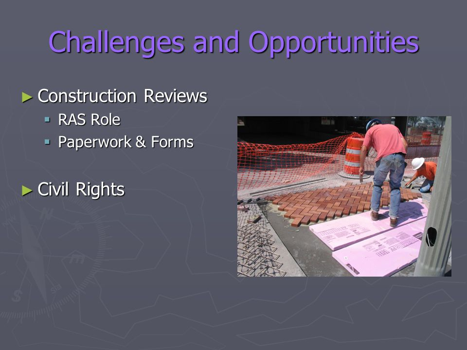 Challenges and Opportunities ► Construction Reviews  RAS Role  Paperwork & Forms ► Civil Rights
