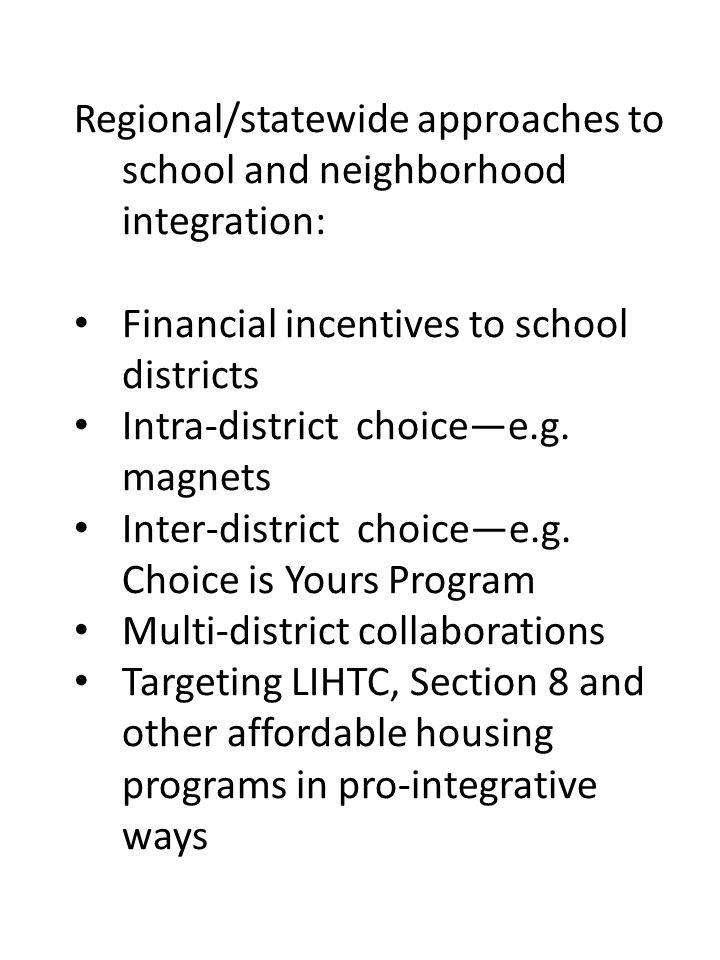 Regional/statewide approaches to school and neighborhood integration: Financial incentives to school districts Intra-district choice—e.g.
