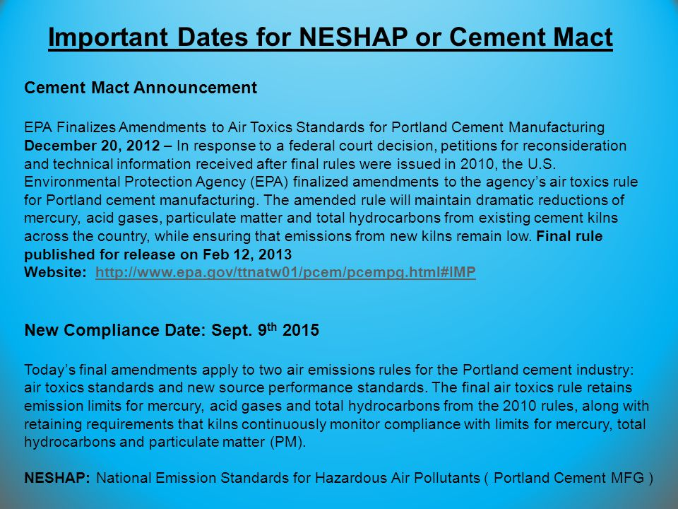 Important Dates for NESHAP or Cement Mact Cement Mact Announcement EPA Finalizes Amendments to Air Toxics Standards for Portland Cement Manufacturing