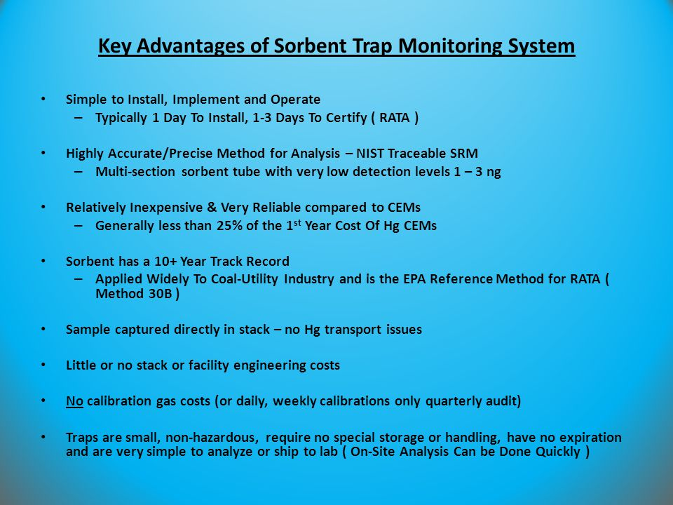 Key Advantages of Sorbent Trap Monitoring System Simple to Install, Implement and Operate – Typically 1 Day To Install, 1-3 Days To Certify ( RATA ) H
