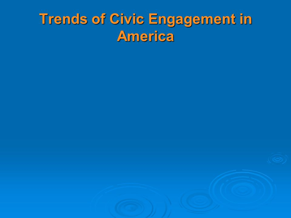 Trends of Civic Engagement in America