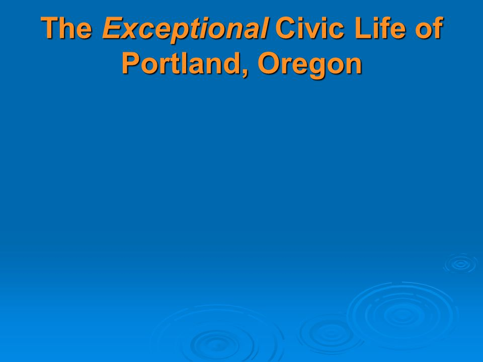 The Exceptional Civic Life of Portland, Oregon