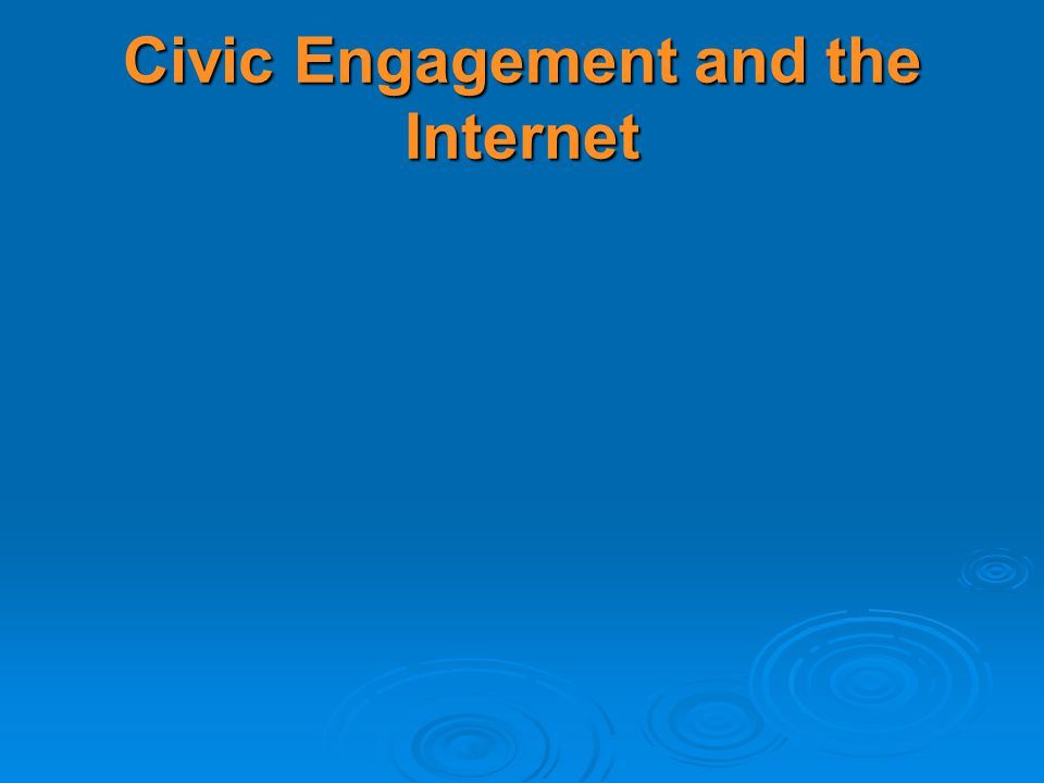 Civic Engagement and the Internet