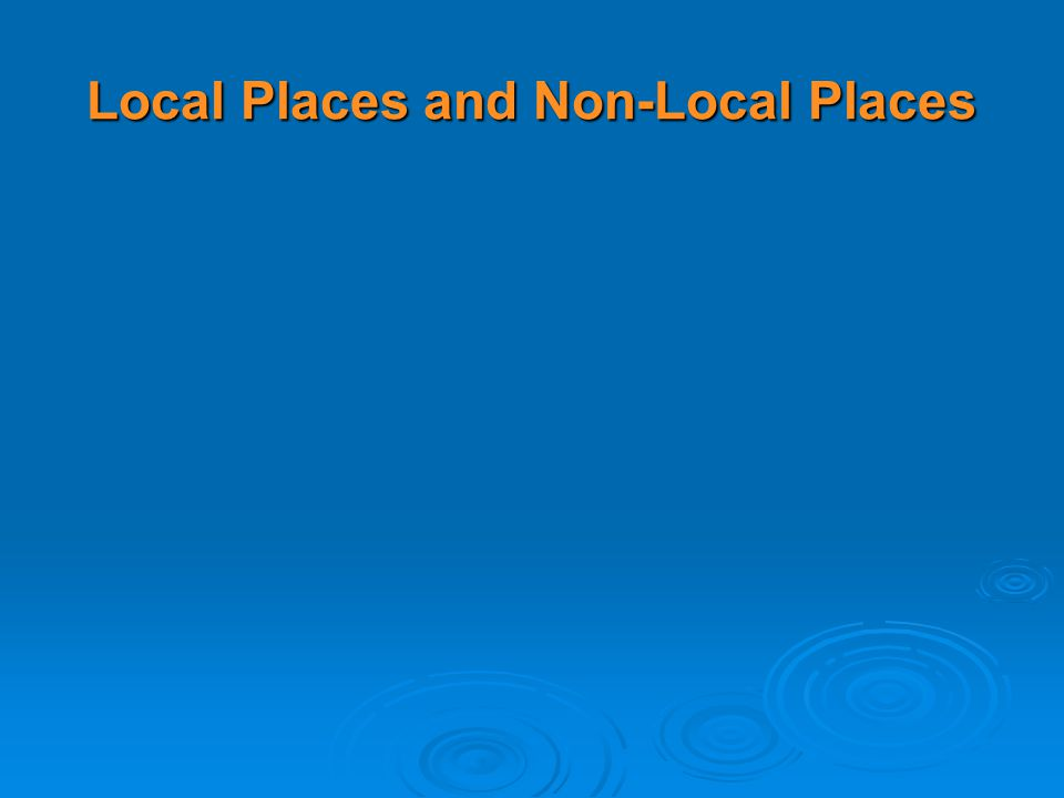 Local Places and Non-Local Places