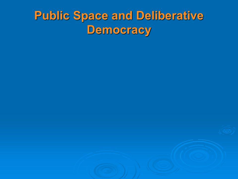 Public Space and Deliberative Democracy
