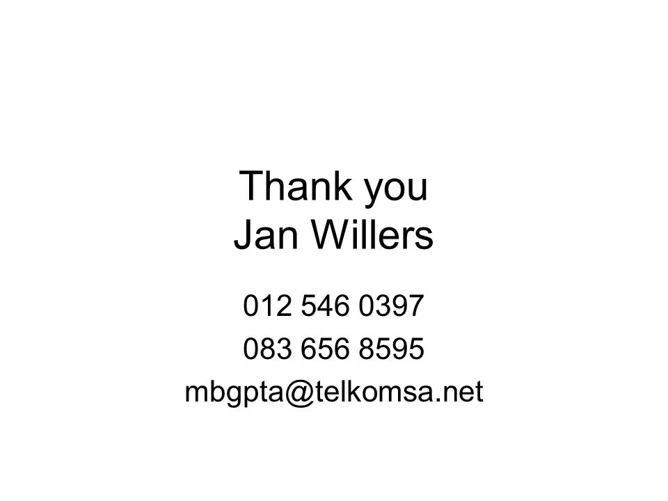 Thank you Jan Willers 012 546 0397 083 656 8595 mbgpta@telkomsa.net