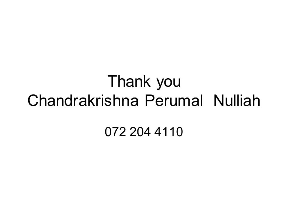 Thank you Chandrakrishna Perumal Nulliah 072 204 4110