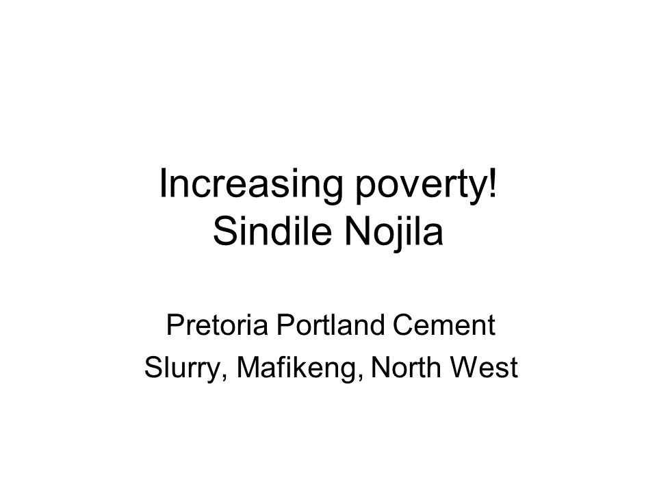 Increasing poverty! Sindile Nojila Pretoria Portland Cement Slurry, Mafikeng, North West