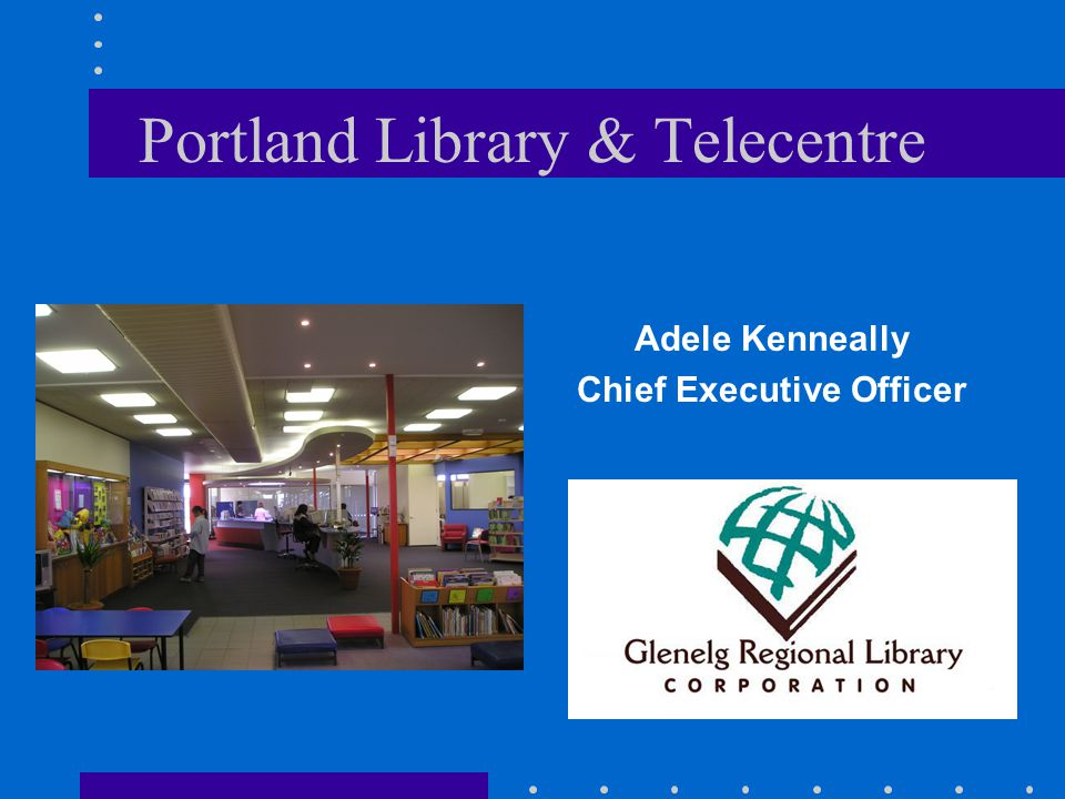 Portland Library & Telecentre Adele Kenneally Chief Executive Officer