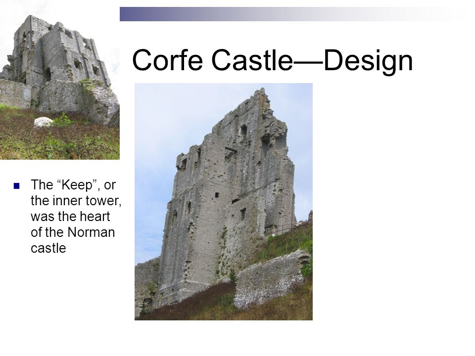"Corfe Castle—Design The ""Keep"", or the inner tower, was the heart of the Norman castle"