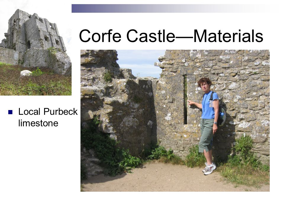 Corfe Castle—Materials Local Purbeck limestone