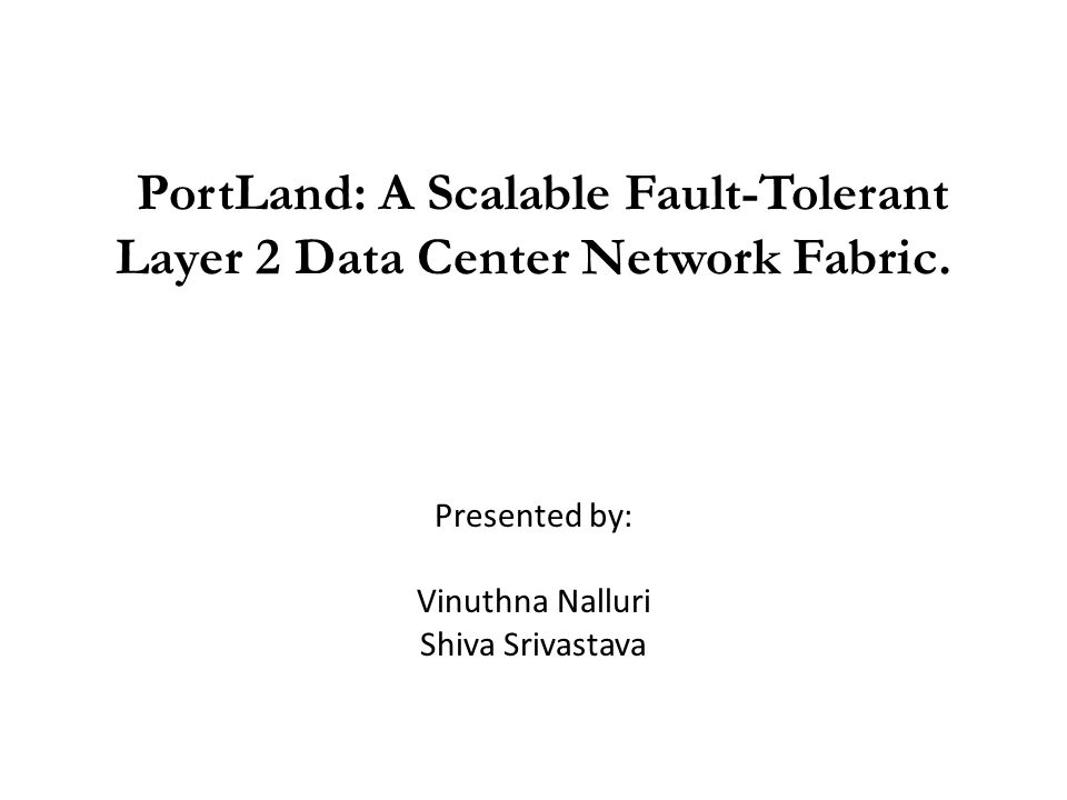 PortLand: A Scalable Fault-Tolerant Layer 2 Data Center Network Fabric.