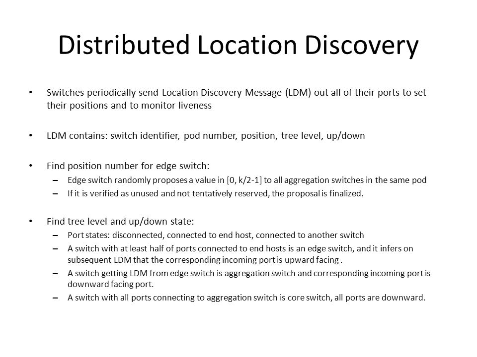 Distributed Location Discovery Switches periodically send Location Discovery Message (LDM) out all of their ports to set their positions and to monito