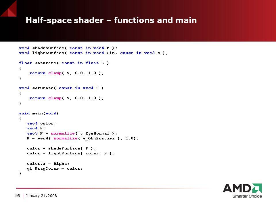 16 January 21, 2008 Half-space shader – functions and main