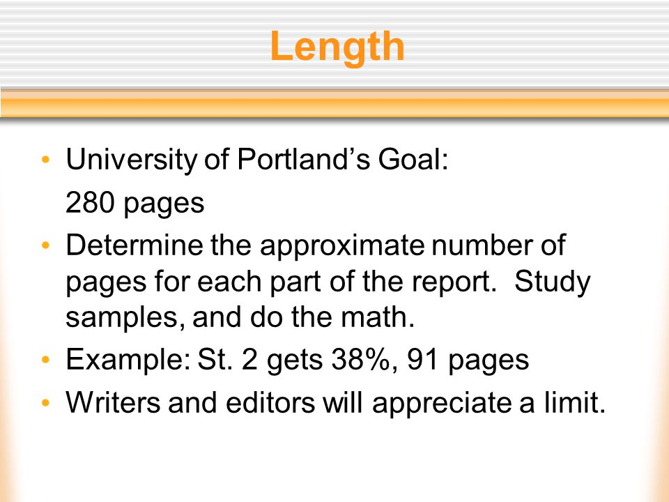 Length University of Portland's Goal: 280 pages Determine the approximate number of pages for each part of the report.