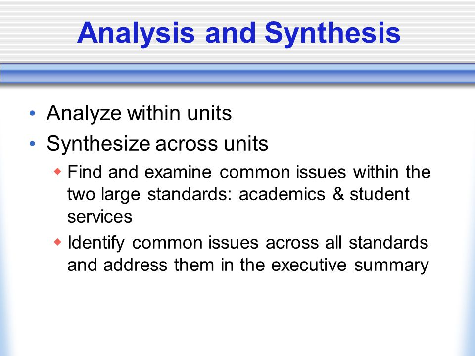 Analysis and Synthesis Analyze within units Synthesize across units  Find and examine common issues within the two large standards: academics & stude