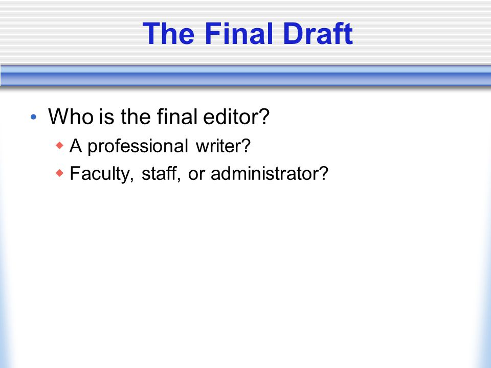 The Final Draft Who is the final editor.  A professional writer.