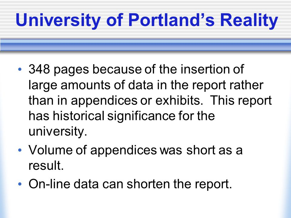 University of Portland's Reality 348 pages because of the insertion of large amounts of data in the report rather than in appendices or exhibits.