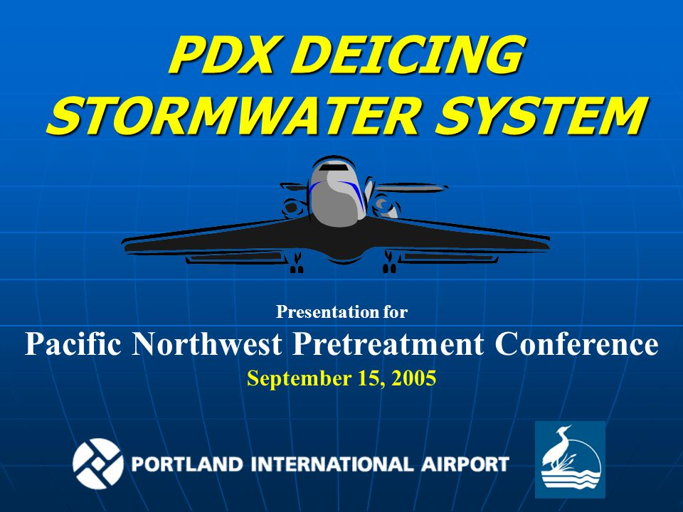 PDX DEICING STORMWATER SYSTEM Presentation for Pacific Northwest Pretreatment Conference September 15, 2005