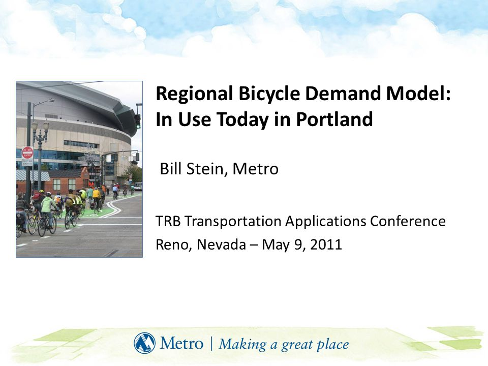 Presentation overview Attributes of Portland's regional bicycle network Reasons for and features of our bicycle model Bicycle utility incorporated into regional model Bicycle path choice / assignment Next steps