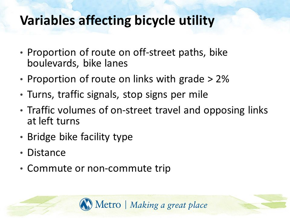Variables affecting bicycle utility Proportion of route on off-street paths, bike boulevards, bike lanes Proportion of route on links with grade > 2%