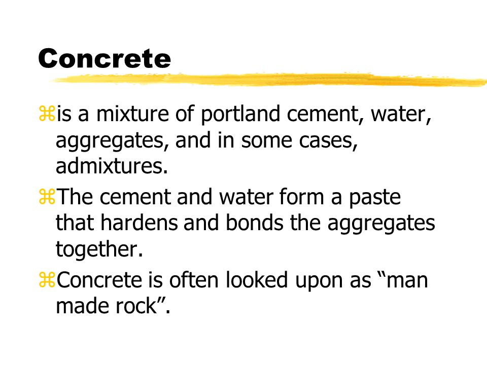 Concrete zis a mixture of portland cement, water, aggregates, and in some cases, admixtures.