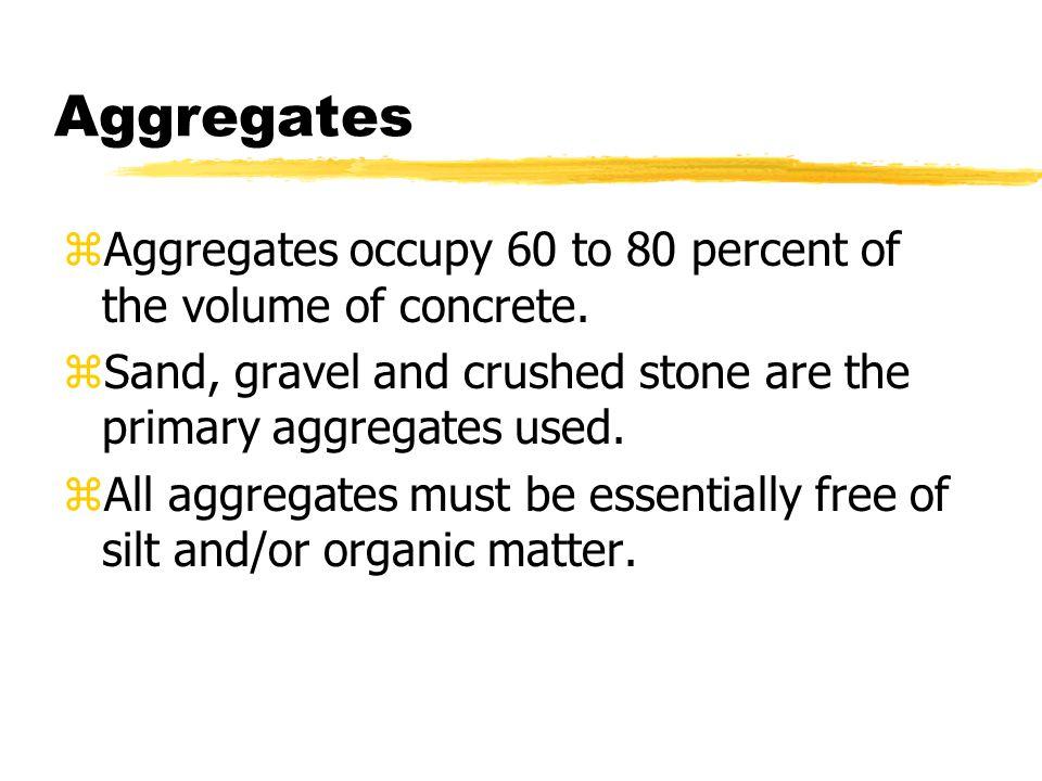 Aggregates zAggregates occupy 60 to 80 percent of the volume of concrete.