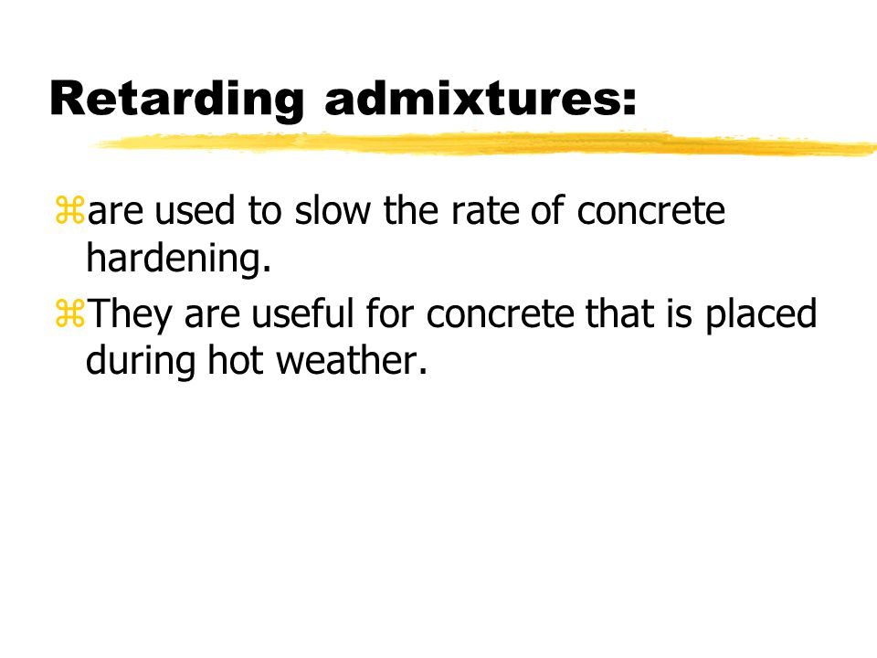 Retarding admixtures: zare used to slow the rate of concrete hardening.