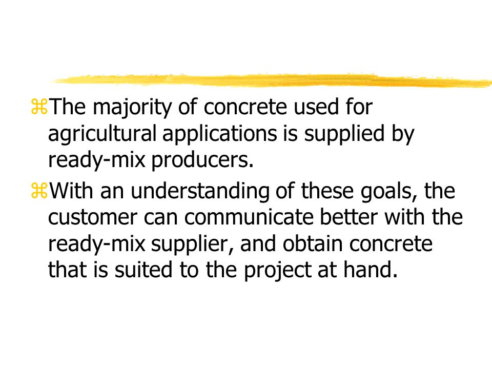 zThe majority of concrete used for agricultural applications is supplied by ready-mix producers.