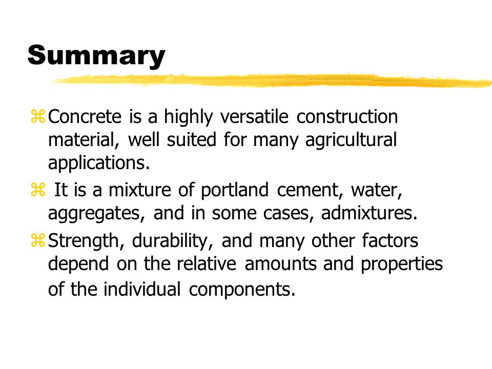 Summary zConcrete is a highly versatile construction material, well suited for many agricultural applications.