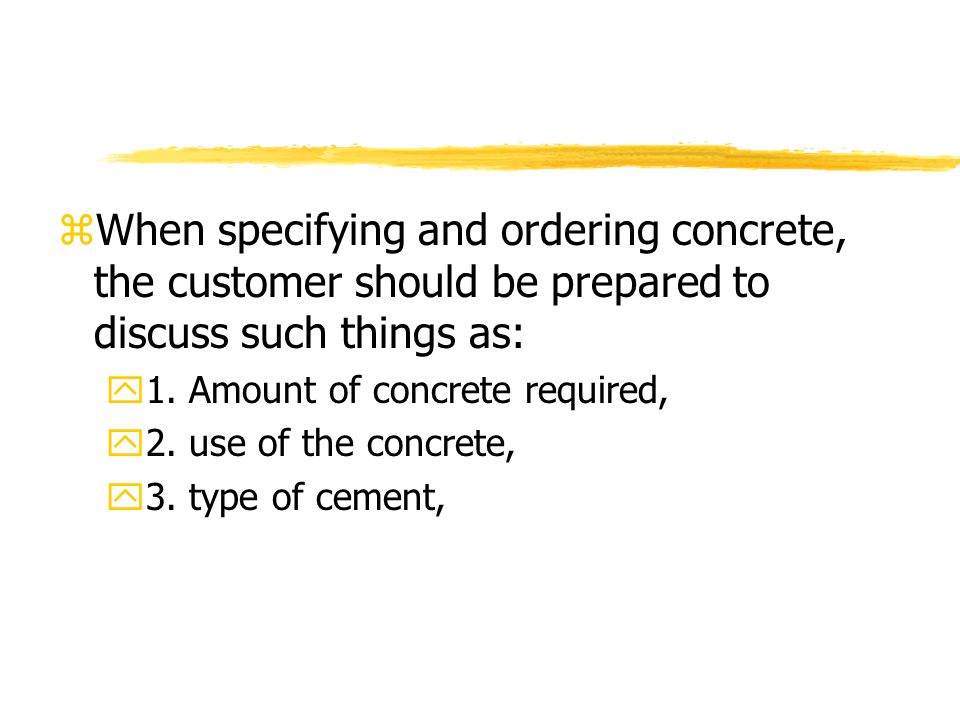 zWhen specifying and ordering concrete, the customer should be prepared to discuss such things as: y1.