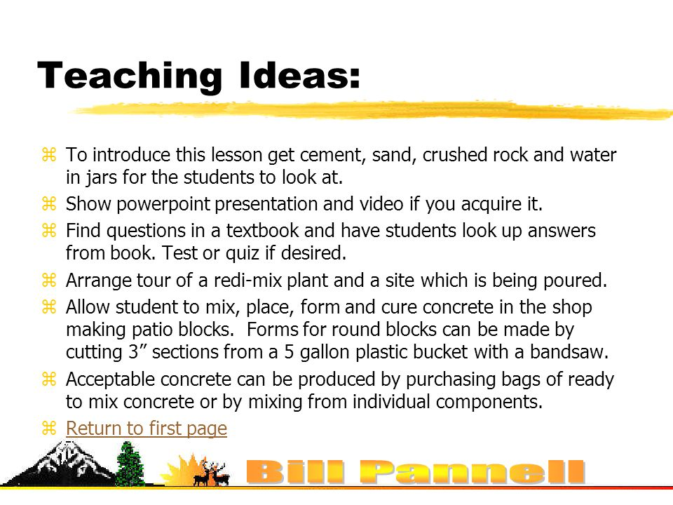 Teaching Ideas: zTo introduce this lesson get cement, sand, crushed rock and water in jars for the students to look at.