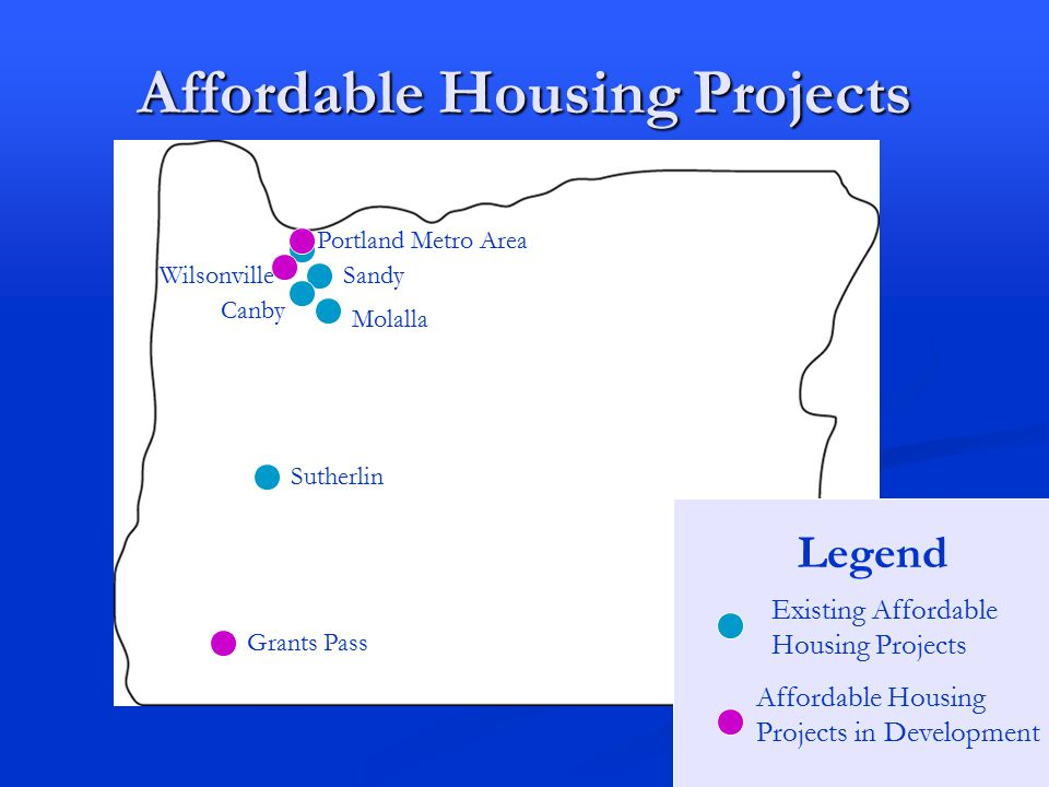 Affordable Housing Projects Portland Metro Area Sutherlin Grants Pass Sandy Canby Molalla Wilsonville Legend Affordable Housing Projects in Development Existing Affordable Housing Projects