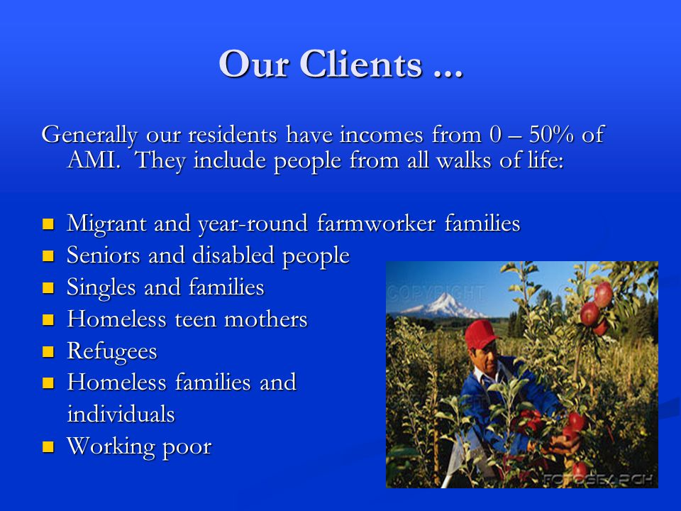 Our Clients... Generally our residents have incomes from 0 – 50% of AMI.