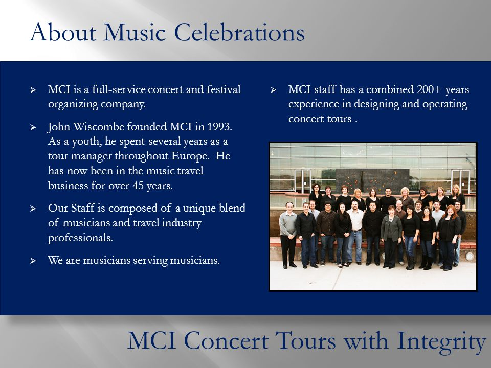  MCI is a full-service concert and festival organizing company.  John Wiscombe founded MCI in 1993. As a youth, he spent several years as a tour man