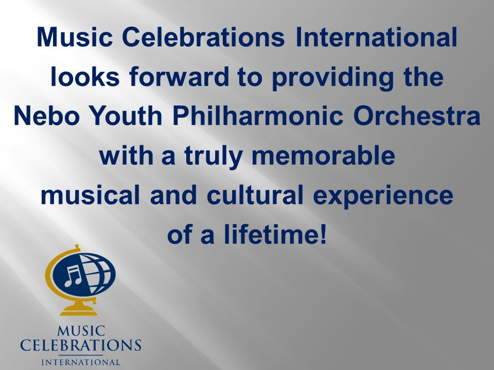 Music Celebrations International looks forward to providing the Nebo Youth Philharmonic Orchestra with a truly memorable musical and cultural experien